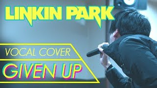 Given Up - LINKIN PARK ( Vocal Cover )