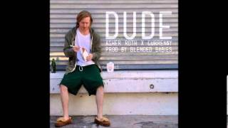 Asher Roth - Dude Feat Curren$y