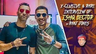 ISHQ BECTOR - X - CLUSIVE & RARE INTERVIEW BY RAAJ JONES width=