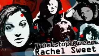 RACHEL SWEET ~ TRUCKSTOP QUEEN