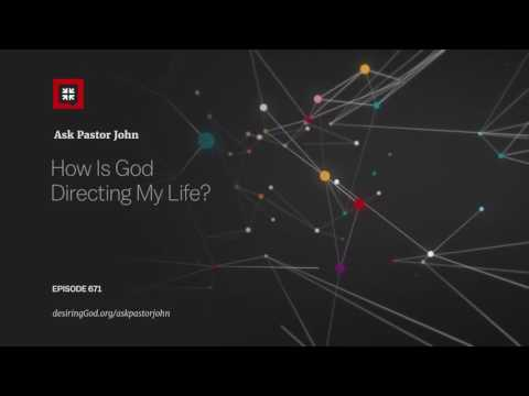 How Is God Directing My Life? // Ask Pastor John