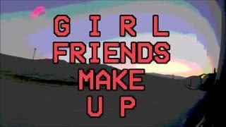 MAD SUMMR - Girlfriends Makeup (Official Music Video)