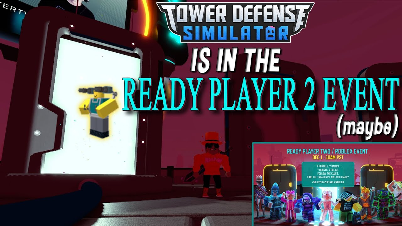 JustHarrison - TOWER DEFENSE SIMULATOR IS IN THE READY PLAYER 2 EVENT!! (maybe) (definitely clickbait) - ROBLOX