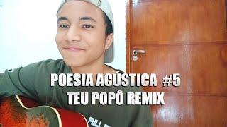 """Poesia Acústica #5 - """"Teu Popô Remix"""" (Cover Danilo Soares)"""