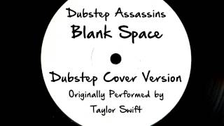 Blank Space (DJ Tony Dub/Dubstep Assassins Remix) [Cover Tribute to Taylor Swift]