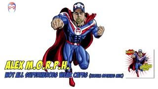 Alex M.O.R.P.H. - Not All Superheroes Wear Capes (Album Opening Mix)