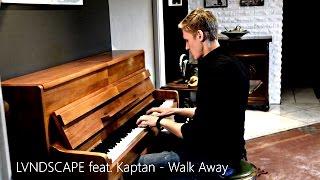 LVNDSCAPE feat. Kaptan - Walk Away (Piano Cover) [HD]