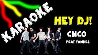 Karaoke | Hey! DJ | CNCO feat. Yandel | HD