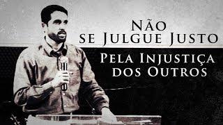 Não se Julgue Justo Pela Injustiça dos Outros - Paulo Junior