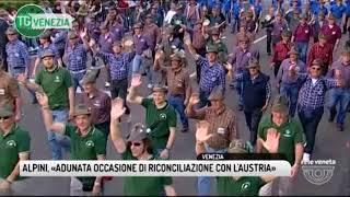 TG VENEZIA (08/05/2018) - ALPINI, «ADUNATA OCCASIONE DI RICONCILIAZIONE CON L'AUSTRIA»