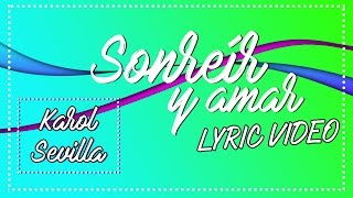 Karol Sevilla - Sonreír y Amar (Lyric video)