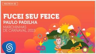 Paulo Padilha - Fucei seu Face(As Melhores Marchinhas de Carnaval 2015) [Áudio Oficial]