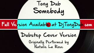 Somebody (DJ Tony Dub/Dubstep Assassins Remix) [Cover Tribute to Natalie La Rose ft. Jeremih]