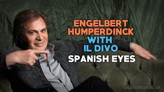 Engelbert Calling IL DIVO Spanish Eyes ENGELBERT HUMPERDINCK