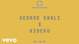 George Kwali, Kideko - All On Me (Audio)