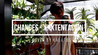 CHANGES - XXXTENTACION  (COVER BY KABARBS)