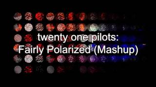 twenty one pilots: Fairly Polarized (Mashup)