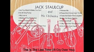 Jack Staulcup And His Orchestra - This Is The Last Time I'll Cry Over You