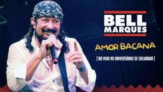 Bell Marques  - Amor Bacana (Ao Vivo em Salvador)