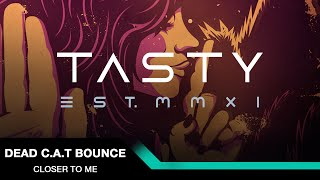 Dead C.A.T Bounce ft. Emily Underhill - Closer To Me [Tasty Release]