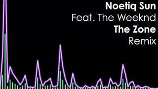 The Zone (remix) Noetiq Sun feat. The Weeknd (open verse)