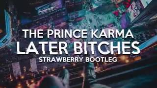 The Prince Karma - Later Bitches (STRAWBERRY BOOTLEG)