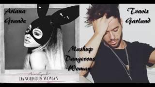 Dangerous Woman (Mashup) // Travis Garland & Ariana Grande