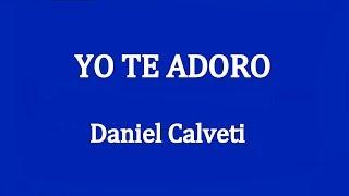 YO TE ADORO -  Daniel Calveti