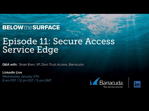 Below the Surface - Episode 11 - Secure Access Service Edge
