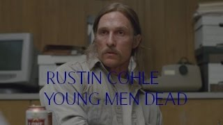 ► Rustin Cohle || Young men dead