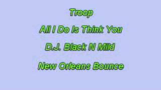 TROOP -  ALL I DO IS THINK OF YOU (NEW ORLEANS BOUNCE)