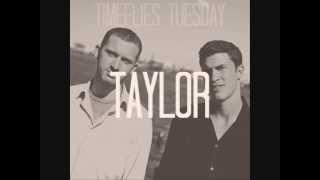 Timeflies Tuesday - Taylor