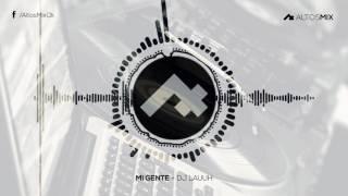 MI GENTE ✘ DJ LAUUH