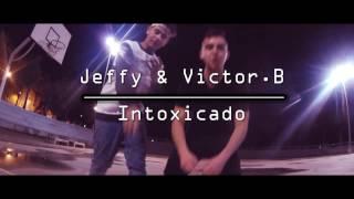 Jeffy & Victor.B - Intoxicado (VIDEOCLIP OFICIAL)