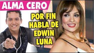 Alma Cero por fin habla de su ruptura con Edwin Luna