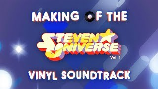 Making of the Steven Universe Vinyl Soundtrack (Vol. 1)