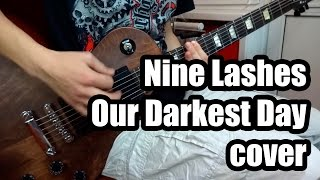 Nine Lashes - Our Darkest Day (guitar cover)