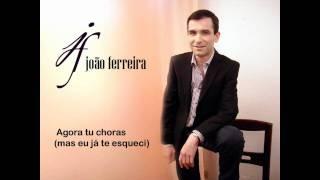 Joao Ferreira - Agora tu choras (mas eu ja te esqueci)