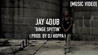 Jay 4Dub - Binge Spittin' ( Prod. By @DJHoppa ) [ Music Video ]