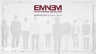 Eminem - Nowhere Fast (Extended Version) (feat. Kehlani)