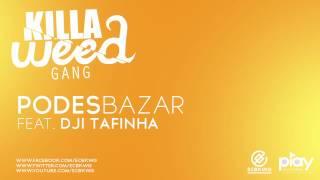 Killa Weed Gang ft Dji Tafinha - Podes Bazar