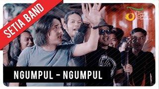 Ngumpul Ngumpul - Setia Band