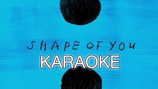 Ed Sheeran - Shape Of You (Karaoke Instrumental) + LYRICS