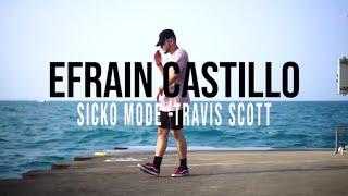 SICKO MODE - TRAVIS SCOTT | FREESTYLE HIP HOP DANCE BY EFRAIN CASTILLO