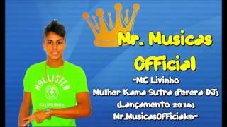 MC Livinho - Mulher Kama Sutra (Perera DJ) (Lançamento 2014) - Mr.MusicasOfficial®