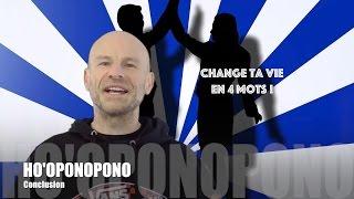 HO'OPONOPONO   Conclusion   4 mots pour changer sa vie!