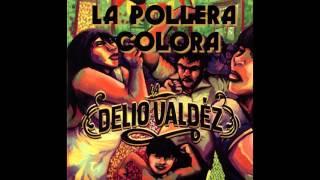 """LA DELIO VALDEZ - """"La Pollera Colora"""""""