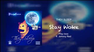 Play Loco - Stay Woke feat. Johnny Red