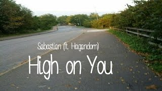 Sebastien (ft. Hagedorn) - High on You (On-screen lyrics)