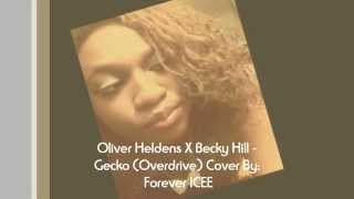 Oliver Heldens ft. Becky Hill- Gecko (Overdrive) Cover By: Forever ICEE